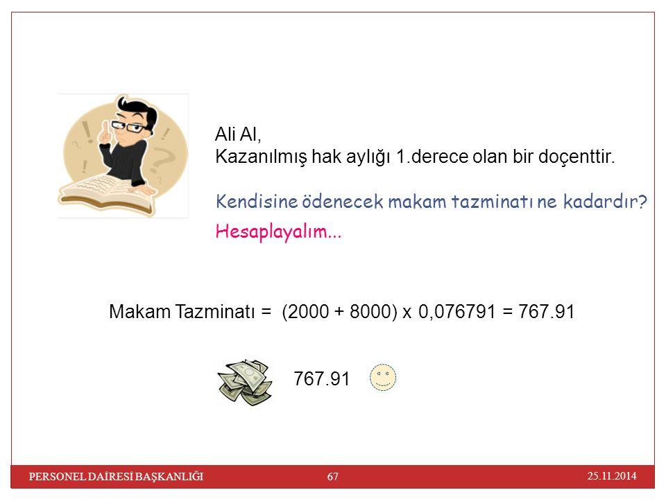 25.11.2014 PERSONEL DAİRESİ BAŞKANLIĞI 67 Ali Al, Kazanılmış hak aylığı 1.derece olan bir doçenttir. Kendisine ödenecek makam tazminatı ne kadardır? H