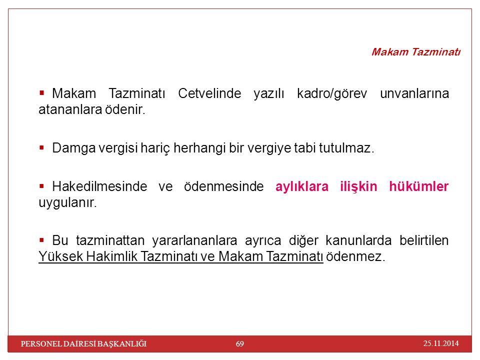Makam Tazminatı  Makam Tazminatı Cetvelinde yazılı kadro/görev unvanlarına atananlara ödenir.  Damga vergisi hariç herhangi bir vergiye tabi tutulma
