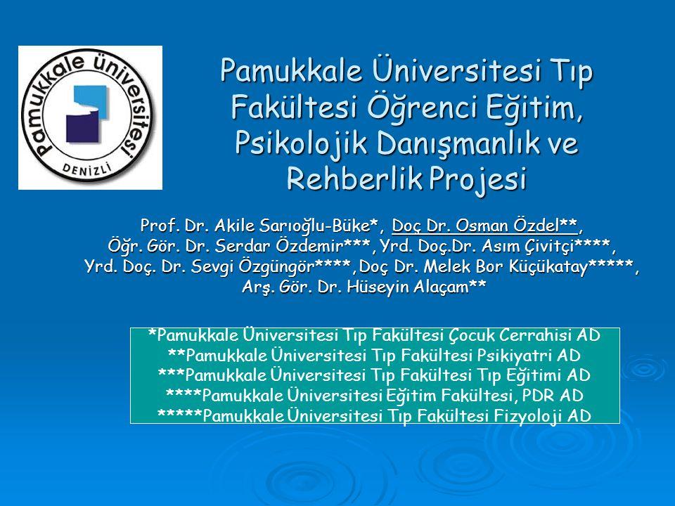 Pamukkale Üniversitesi Tıp Fakültesi Öğrenci Eğitim, Psikolojik Danışmanlık ve Rehberlik Projesi Prof. Dr. Akile Sarıoğlu-Büke*, Doç Dr. Osman Özdel**