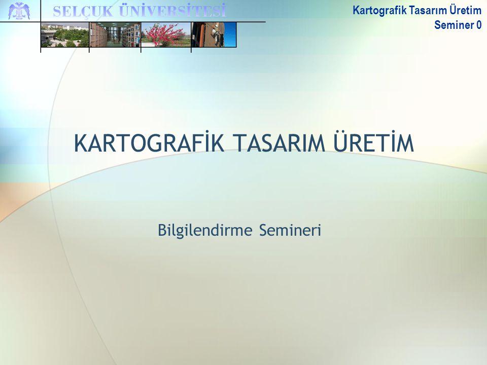 Bilgilendirme Semineri Kartografik Tasarım Üretim Seminer 0 KARTOGRAFİK TASARIM ÜRETİM