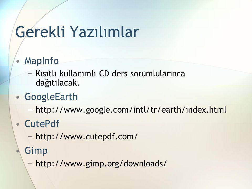 Gerekli Yazılımlar MapInfo −Kısıtlı kullanımlı CD ders sorumlularınca dağıtılacak. GoogleEarth −http://www.google.com/intl/tr/earth/index.html CutePdf