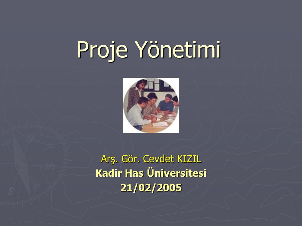 Proje Yönetimi Arş. Gör. Cevdet KIZIL Kadir Has Üniversitesi 21/02/2005