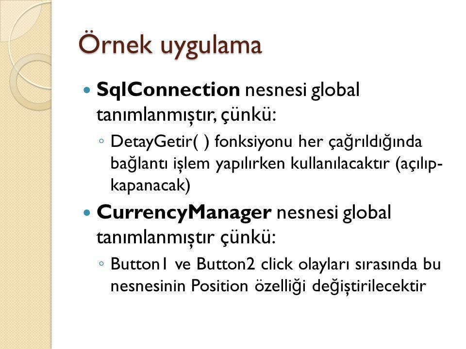Örnek uygulama SqlConnection nesnesi global tanımlanmıştır, çünkü: ◦ DetayGetir( ) fonksiyonu her ça ğ rıldı ğ ında ba ğ lantı işlem yapılırken kullan