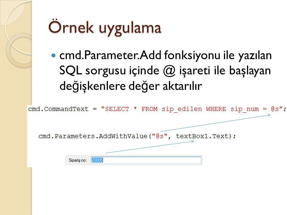 cmd.Parameter.Add fonksiyonu ile yazılan SQL sorgusu içinde @ işareti ile başlayan de ğ işkenlere de ğ er aktarılır