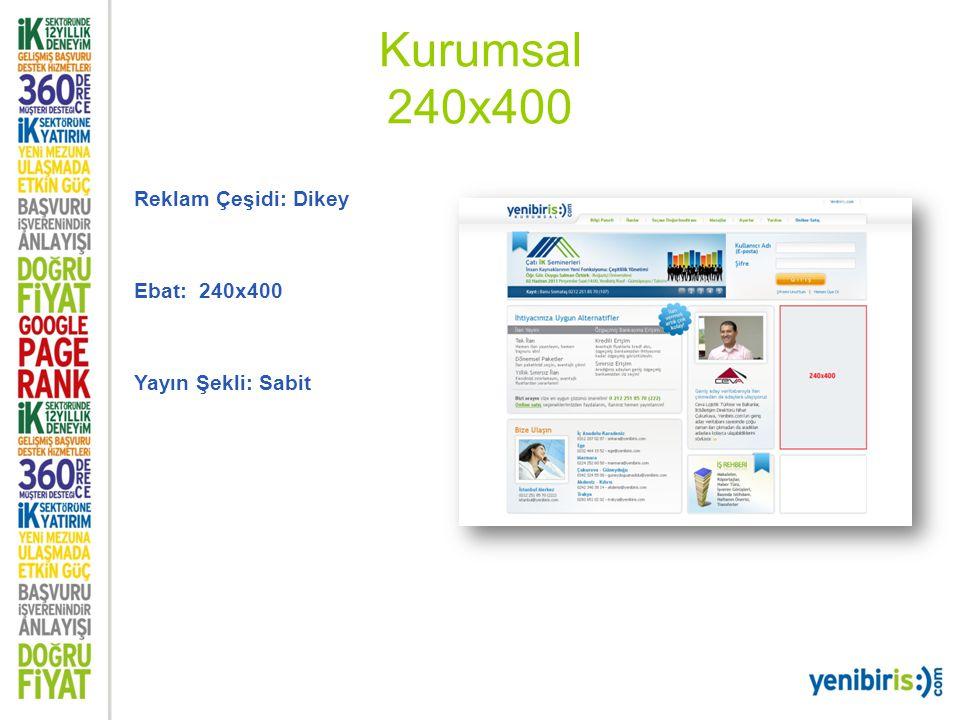 Kurumsal 240x400 Reklam Çeşidi: Dikey Ebat: 240x400 Yayın Şekli: Sabit