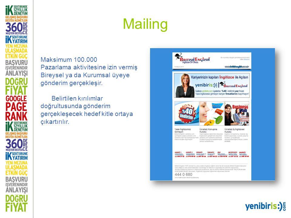 Mailing Maksimum 100.000 Pazarlama aktivitesine izin vermiş Bireysel ya da Kurumsal üyeye gönderim gerçekleşir. Belirtilen kırılımlar doğrultusunda gö