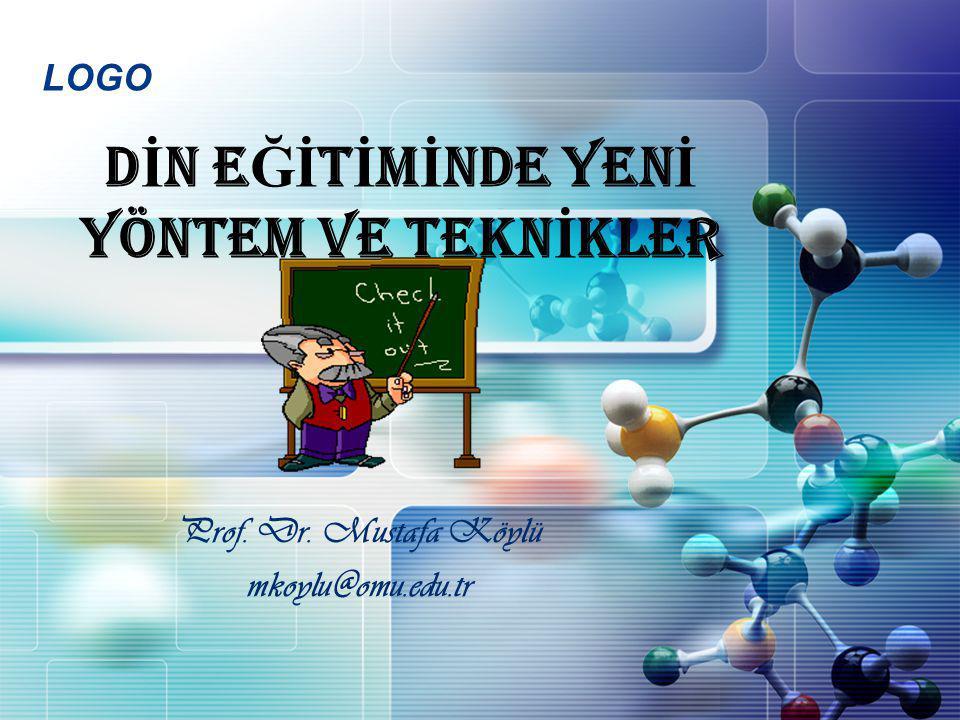 LOGO D İ N E Ğİ T İ M İ NDE yen İ Yöntem ve tekn İ kler Prof. Dr. Mustafa Köylü mkoylu@omu.edu.tr