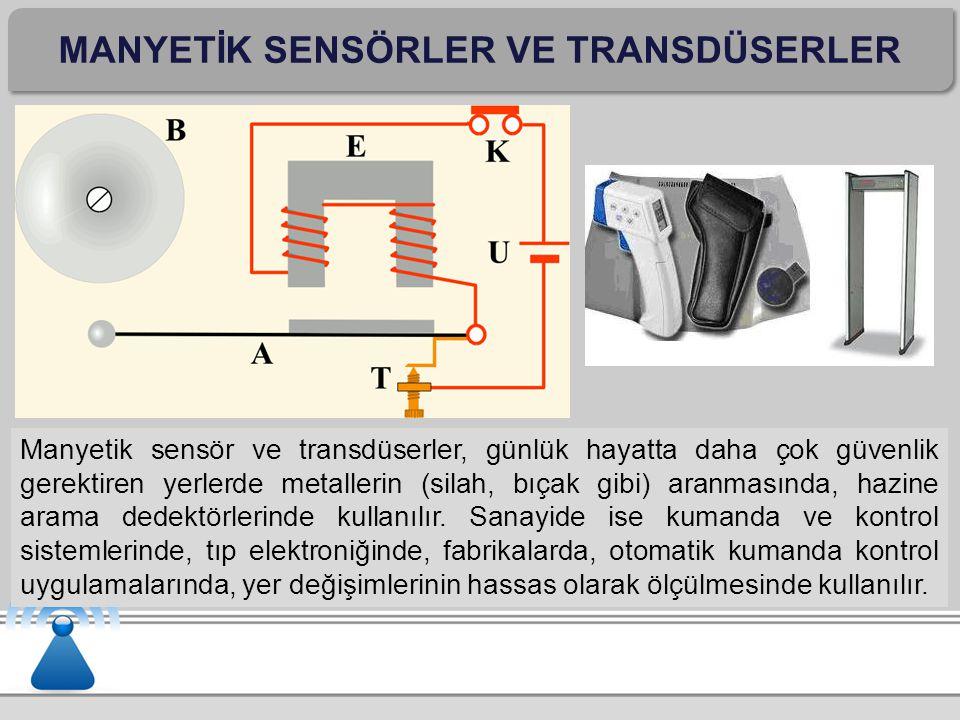 MANYETİK SENSÖRLER VE TRANSDÜSERLER Manyetik sensör ve transdüserler, günlük hayatta daha çok güvenlik gerektiren yerlerde metallerin (silah, bıçak gi