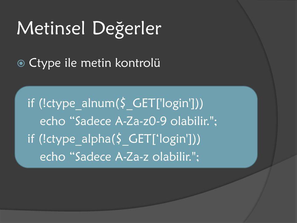 """Metinsel Değerler  Ctype ile metin kontrolü if (!ctype_alnum($_GET['login'])) echo """"Sadece A-Za-z0-9 olabilir."""