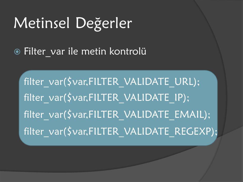 Metinsel Değerler  Filter_var ile metin kontrolü filter_var($var,FILTER_VALIDATE_URL); filter_var($var,FILTER_VALIDATE_IP); filter_var($var,FILTER_VA