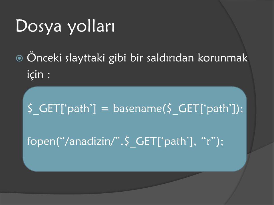 """Dosya yolları  Önceki slayttaki gibi bir saldırıdan korunmak için : $_GET['path'] = basename($_GET['path']); fopen(""""/anadizin/"""".$_GET['path'], """"r"""");"""