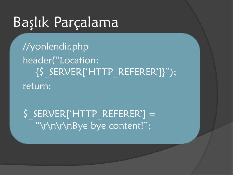 """Başlık Parçalama //yonlendir.php header(""""Location: {$_SERVER['HTTP_REFERER']}""""); return; $_SERVER['HTTP_REFERER'] = """"\r\n\r\nBye bye content!"""";"""