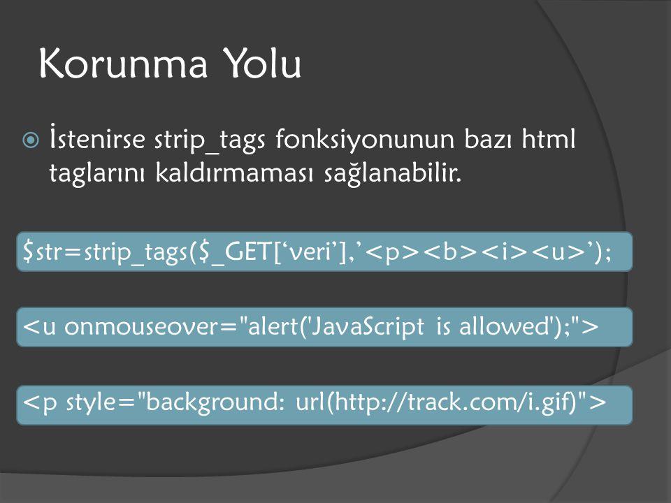 Korunma Yolu  İstenirse strip_tags fonksiyonunun bazı html taglarını kaldırmaması sağlanabilir. $str=strip_tags($_GET['veri'],' ');