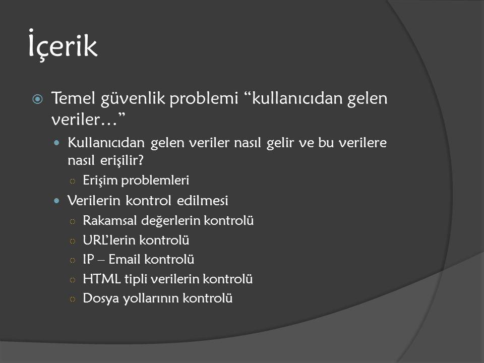 """İçerik  Temel güvenlik problemi """"kullanıcıdan gelen veriler…"""" Kullanıcıdan gelen veriler nasıl gelir ve bu verilere nasıl erişilir? ○ Erişim probleml"""