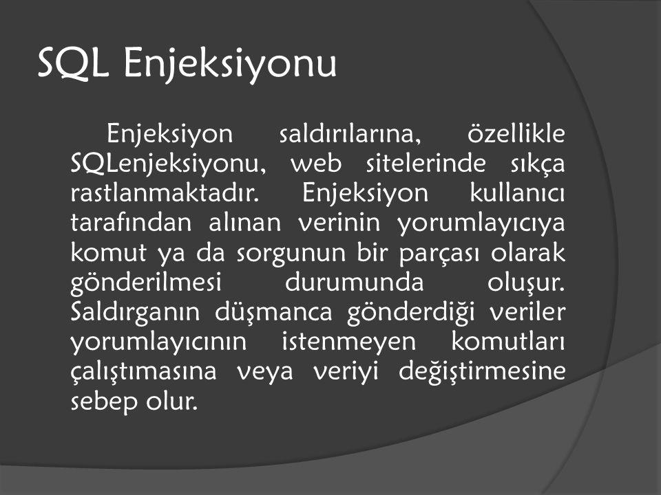 SQL Enjeksiyonu Enjeksiyon saldırılarına, özellikle SQLenjeksiyonu, web sitelerinde sıkça rastlanmaktadır. Enjeksiyon kullanıcı tarafından alınan veri
