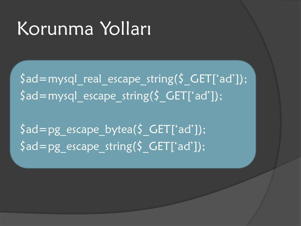 Korunma Yolları $ad=mysql_real_escape_string($_GET['ad']); $ad=mysql_escape_string($_GET['ad']); $ad=pg_escape_bytea($_GET['ad']); $ad=pg_escape_strin