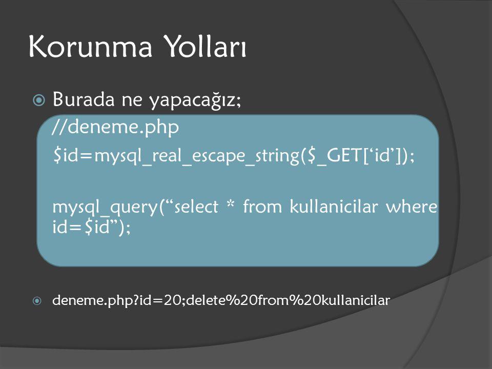 "Korunma Yolları  Burada ne yapacağız; //deneme.php $id=mysql_real_escape_string($_GET['id']); mysql_query(""select * from kullanicilar where id=$id"");"