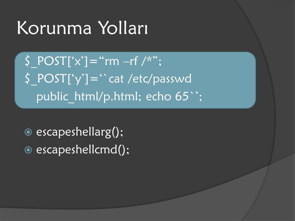 "Korunma Yolları $_POST['x']=""rm –rf /*""; $_POST['y']='`cat /etc/passwd  public_html/p.html; echo 65`';  escapeshellarg();  escapeshellcmd();"