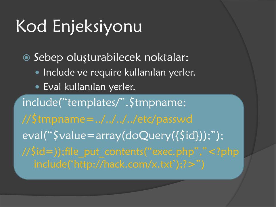 """Kod Enjeksiyonu  Sebep oluşturabilecek noktalar: Include ve require kullanılan yerler. Eval kullanılan yerler. include(""""templates/"""".$tmpname; //$tmpn"""
