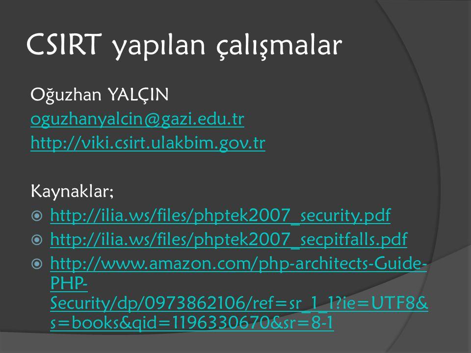 CSIRT yapılan çalışmalar Oğuzhan YALÇIN oguzhanyalcin@gazi.edu.tr http://viki.csirt.ulakbim.gov.tr Kaynaklar;  http://ilia.ws/files/phptek2007_securi