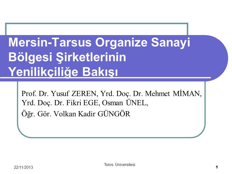 22/11/2013 Toros Üniversitesi 1 Mersin-Tarsus Organize Sanayi Bölgesi Şirketlerinin Yenilikçiliğe Bakışı Prof. Dr. Yusuf ZEREN, Yrd. Doç. Dr. Mehmet M