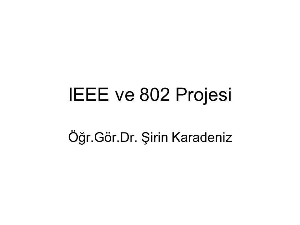 IEEE ve 802 Projesi Öğr.Gör.Dr. Şirin Karadeniz