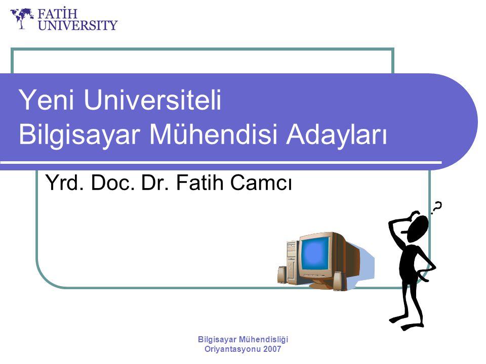 Bilgisayar Mühendisliği Oriyantasyonu 2007 Yeni Universiteli Bilgisayar Mühendisi Adayları Yrd. Doc. Dr. Fatih Camcı