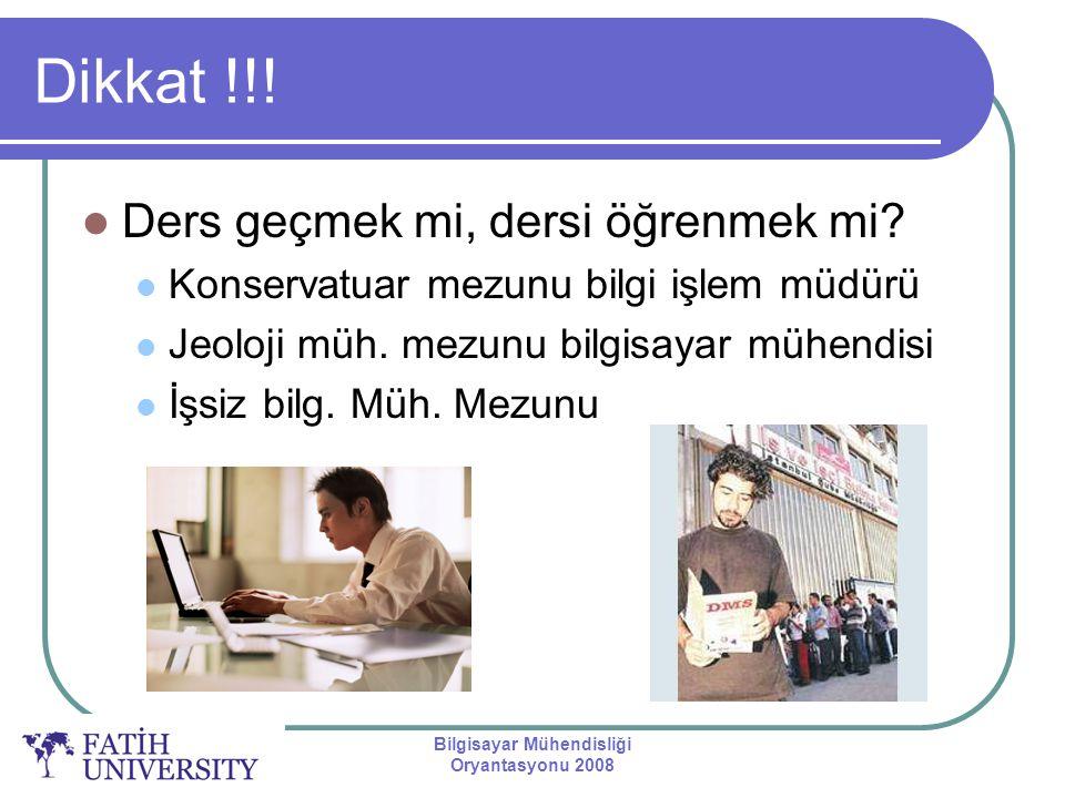 Bilgisayar Mühendisliği Oryantasyonu 2008 Dikkat !!! Ders geçmek mi, dersi öğrenmek mi? Konservatuar mezunu bilgi işlem müdürü Jeoloji müh. mezunu bil