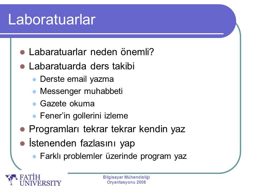 Bilgisayar Mühendisliği Oryantasyonu 2008 Laboratuarlar Labaratuarlar neden önemli? Labaratuarda ders takibi Derste email yazma Messenger muhabbeti Ga