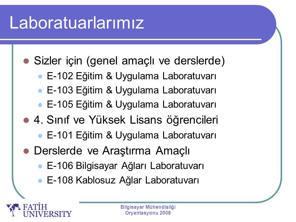 Bilgisayar Mühendisliği Oryantasyonu 2008 Laboratuarlarımız Sizler için (genel amaçlı ve derslerde) E-102 Eğitim & Uygulama Laboratuvarı E-103 Eğitim