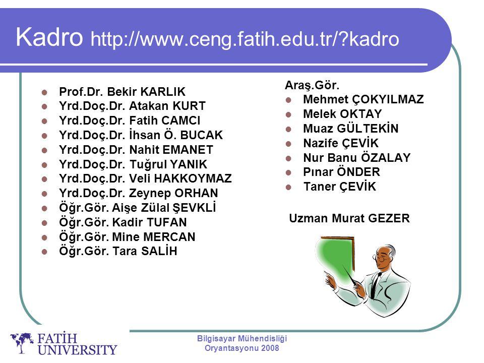 Bilgisayar Mühendisliği Oryantasyonu 2008 Kadro http://www.ceng.fatih.edu.tr/?kadro Prof.Dr. Bekir KARLIK Yrd.Doç.Dr. Atakan KURT Yrd.Doç.Dr. Fatih CA
