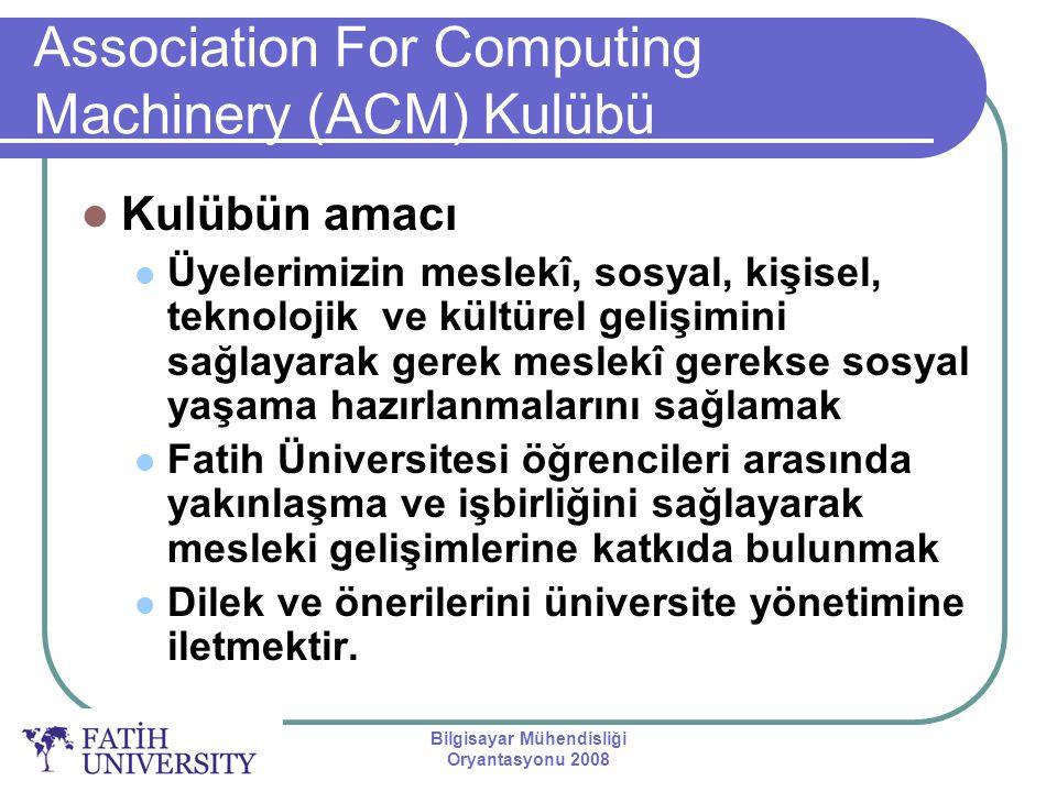 Bilgisayar Mühendisliği Oryantasyonu 2008 Association For Computing Machinery (ACM) Kulübü Kulübün amacı Üyelerimizin meslekî, sosyal, kişisel, teknol