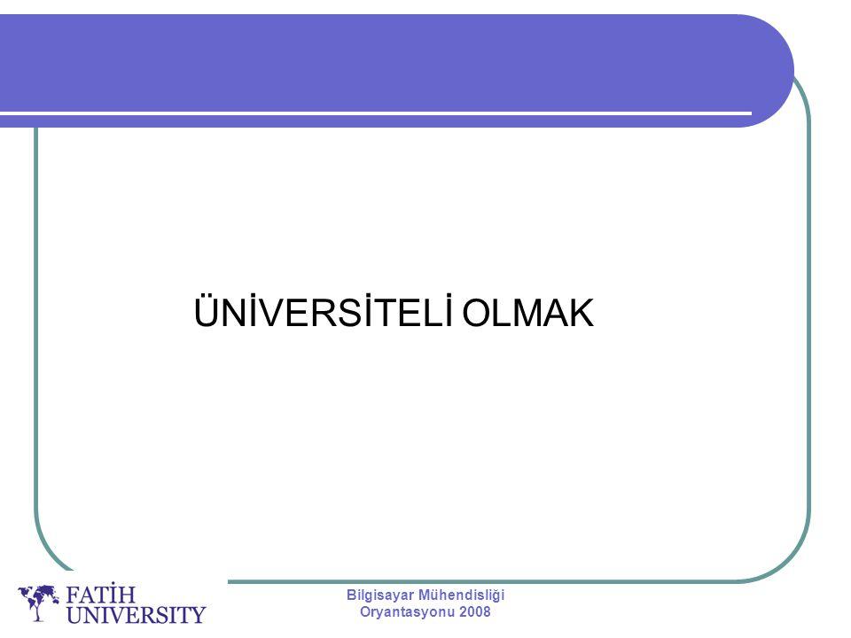 Bilgisayar Mühendisliği Oryantasyonu 2008 Üniversite Hayatınızı Değiştirir!!.
