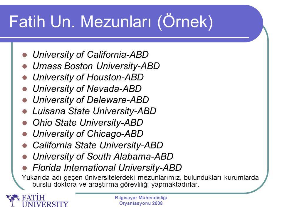 Bilgisayar Mühendisliği Oryantasyonu 2008 Fatih Un. Mezunları (Örnek) University of California-ABD Umass Boston University-ABD University of Houston-A