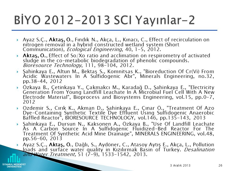  Ayaz S.Ç., Aktaş, Ö., Fındık N., Akça, L., Kınacı, C., Effect of recirculation on nitrogen removal in a hybrid constructed wetland system (Short Com