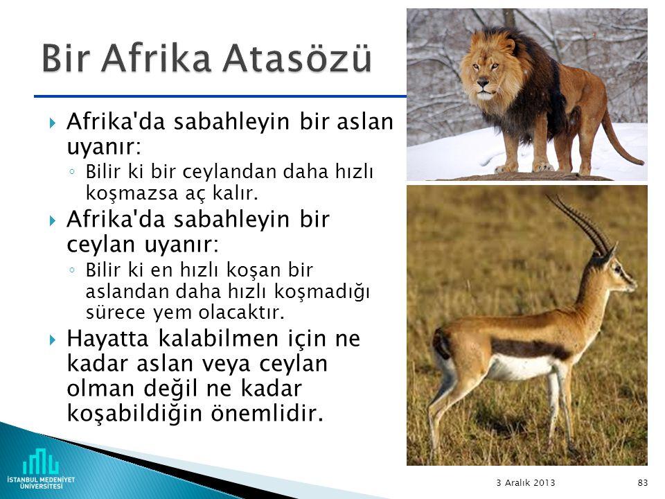  Afrika'da sabahleyin bir aslan uyanır: ◦ Bilir ki bir ceylandan daha hızlı koşmazsa aç kalır.  Afrika'da sabahleyin bir ceylan uyanır: ◦ Bilir ki e