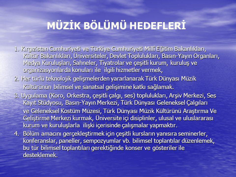 MÜZİK BÖLÜMÜ HEDEFLERİ 1. Kırgızistan Cumhuriyeti ve Türkiye Cumhuriyeti Millî Eğitim Bakanlıkları, Kültür Bakanlıkları, Üniversiteler, Devlet Toplulu