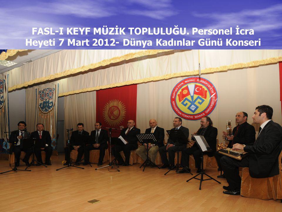 FASL-I KEYF MÜZİK TOPLULUĞU. Personel İcra Heyeti 7 Mart 2012- Dünya Kadınlar Günü Konseri