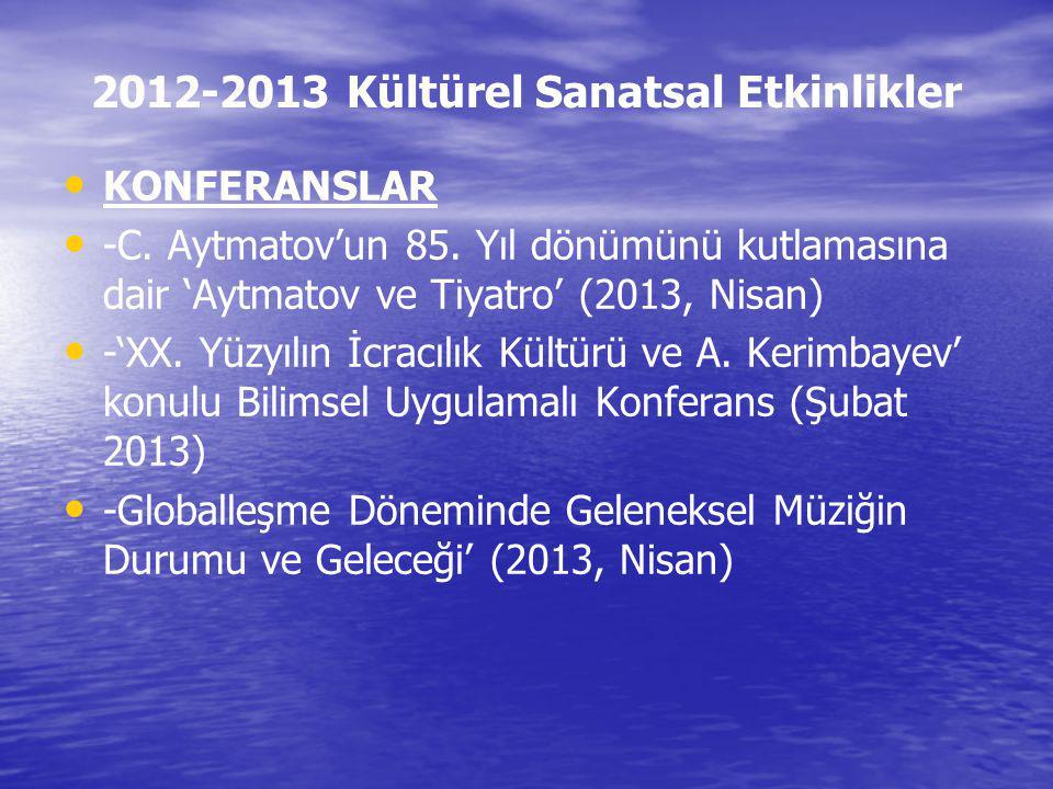 2012-2013 Kültürel Sanatsal Etkinlikler KONFERANSLAR -C. Aytmatov'un 85. Yıl dönümünü kutlamasına dair 'Aytmatov ve Tiyatro' (2013, Nisan) -'XX. Yüzyı