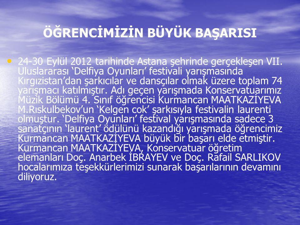 ÖĞRENCİMİZİN BÜYÜK BAŞARISI 24-30 Eylül 2012 tarihinde Astana şehrinde gerçekleşen VII. Uluslararası 'Delfiya Oyunları' festivali yarışmasında Kırgızi