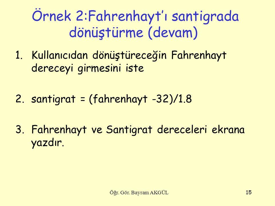 15 Örnek 2:Fahrenhayt'ı santigrada dönüştürme (devam) 1.Kullanıcıdan dönüştüreceğin Fahrenhayt dereceyi girmesini iste 2.santigrat = (fahrenhayt -32)/