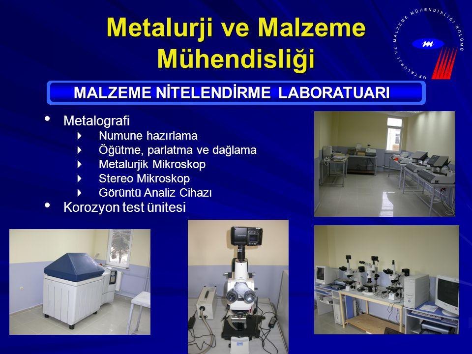 MARMARA ÜNİVERSİTESİ Metalurji ve Malzeme Mühendisliği MALZEME NİTELENDİRME LABORATUARI Metalografi  Numune hazırlama  Öğütme, parlatma ve dağlama  Metalurjik Mikroskop  Stereo Mikroskop  Görüntü Analiz Cihazı Korozyon test ünitesi