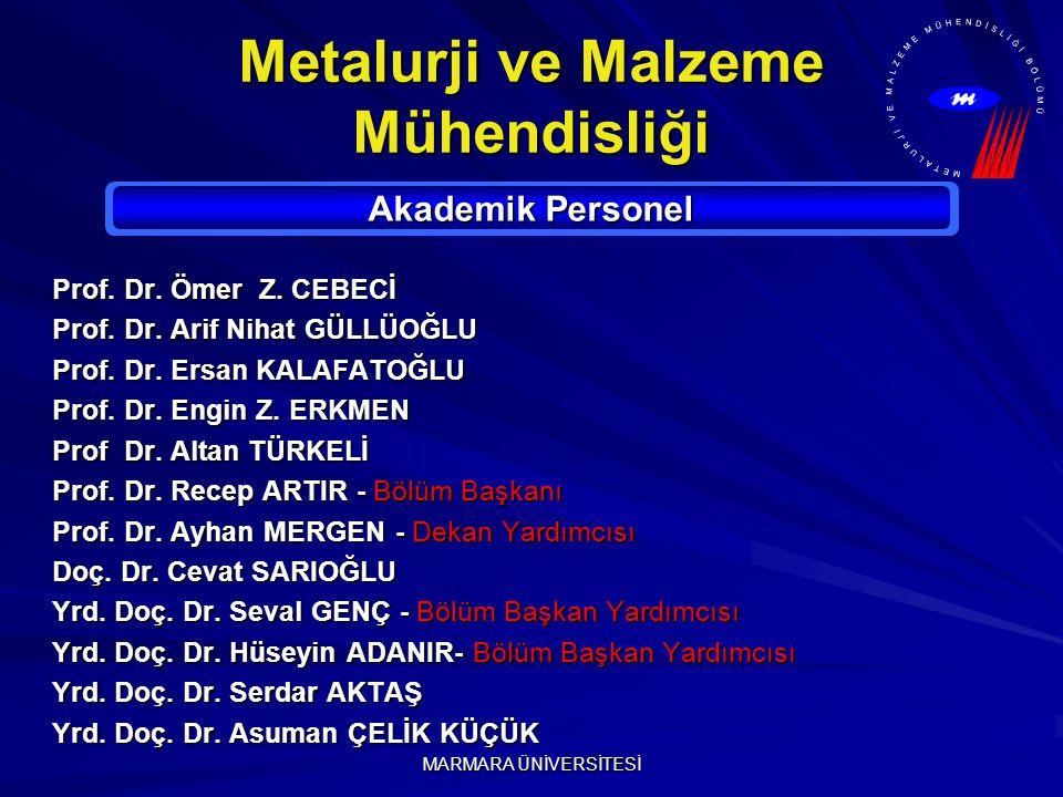 MARMARA ÜNİVERSİTESİ Metalurji ve Malzeme Mühendisliği Akademik Personel Prof. Dr. Ömer Z. CEBECİ Prof. Dr. Arif Nihat GÜLLÜOĞLU Prof. Dr. Ersan KALAF