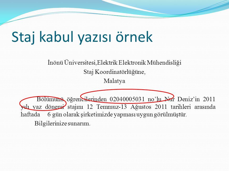 Staj kabul yazısı örnek İnönü Üniversitesi,Elektrik Elektronik Mühendisliği Staj Koordinatörlüğüne, Malatya Bölümünü öğrencilerinden 02040005031 no'lu