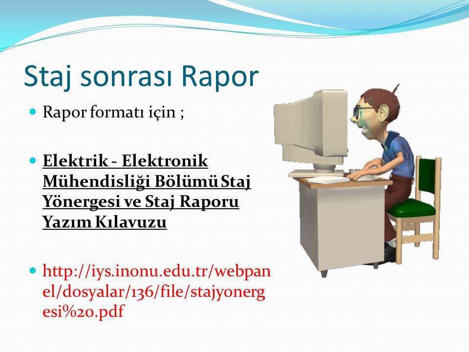 Staj sonrası Rapor Rapor formatı için ; Elektrik - Elektronik Mühendisliği Bölümü Staj Yönergesi ve Staj Raporu Yazım Kılavuzu http://iys.inonu.edu.tr