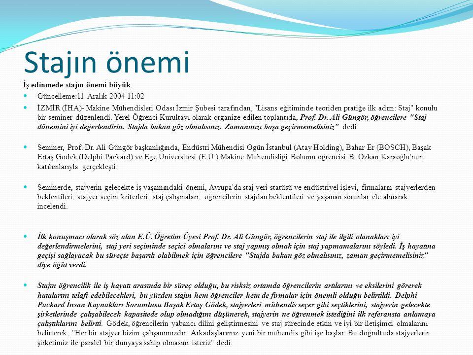 Stajın önemi İş edinmede stajın önemi büyük Güncelleme:11 Aralık 2004 11:02 İZMİR (İHA)- Makine Mühendisleri Odası İzmir Şubesi tarafından,