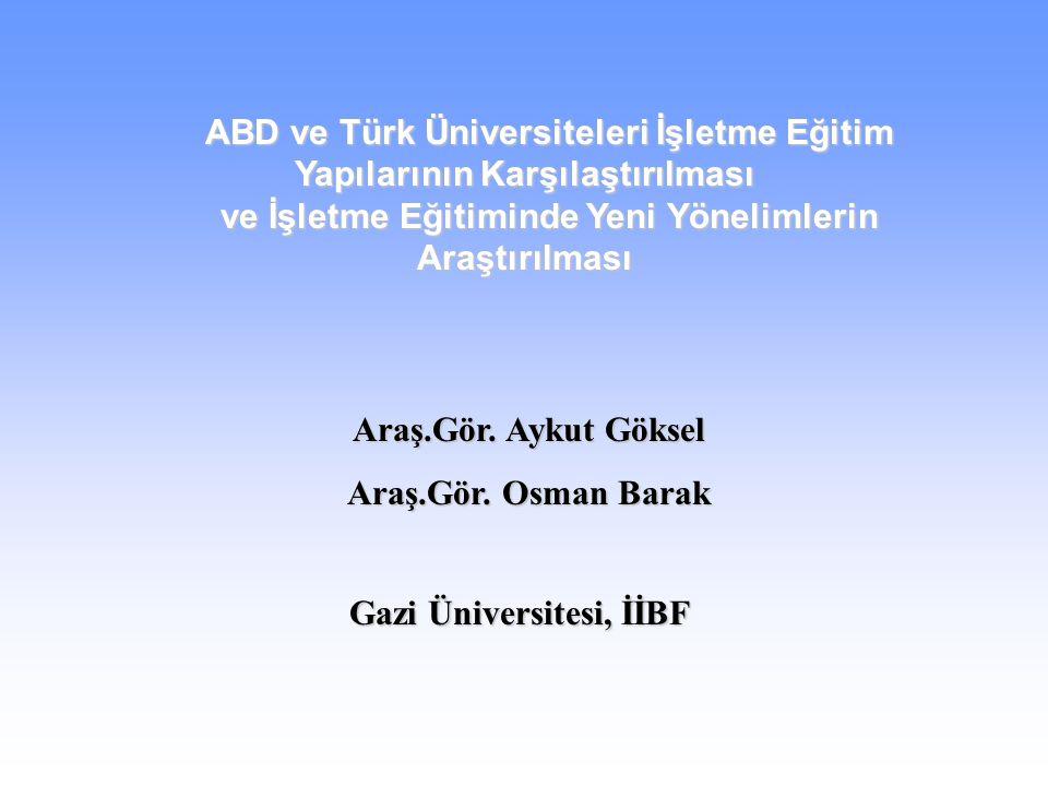 ABD ve Türk Üniversiteleri İşletme Eğitim Yapılarının Karşılaştırılması ve İşletme Eğitiminde Yeni Yönelimlerin Araştırılması Araş.Gör.