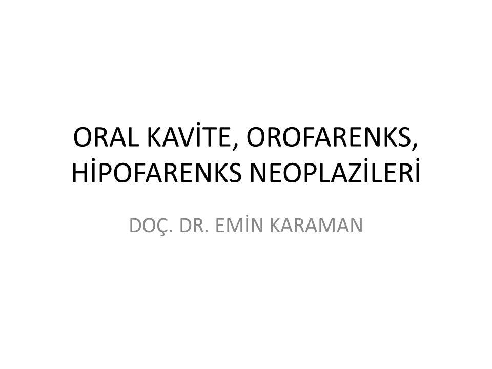 ORAL KAVİTE, OROFARENKS, HİPOFARENKS NEOPLAZİLERİ DOÇ. DR. EMİN KARAMAN