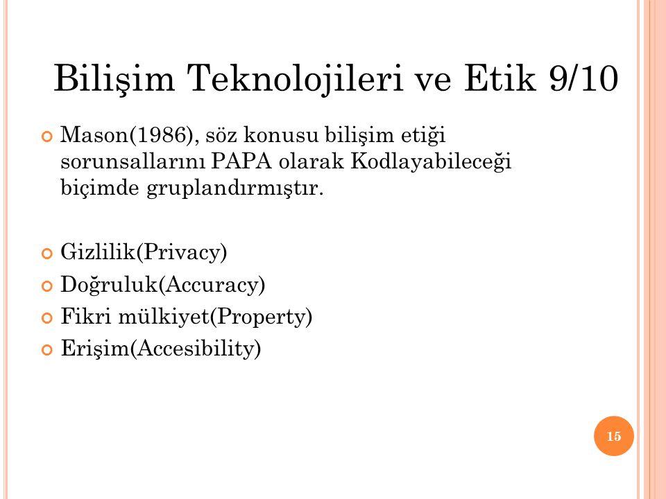 Mason(1986), söz konusu bilişim etiği sorunsallarını PAPA olarak Kodlayabileceği biçimde gruplandırmıştır. Gizlilik(Privacy) Doğruluk(Accuracy) Fikri
